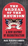 The Ordeal of the Reunion: A New History of Reconstruction (Littlefield History of the Civil War Era)