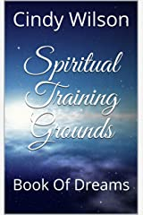 Spiritual Training Grounds: Book Of Dreams Kindle Edition