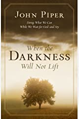 When the Darkness Will Not Lift: Doing What We Can While We Wait for God: Doing What We Can While We Wait for God--and Joy Kindle Edition