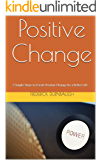 Positive Change: 7 Simple Steps to Create Positive Change for a Better Life