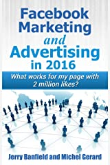 Facebook Marketing and Advertising in 2016: What works for my Facebook page with 2 million likes? Kindle Edition