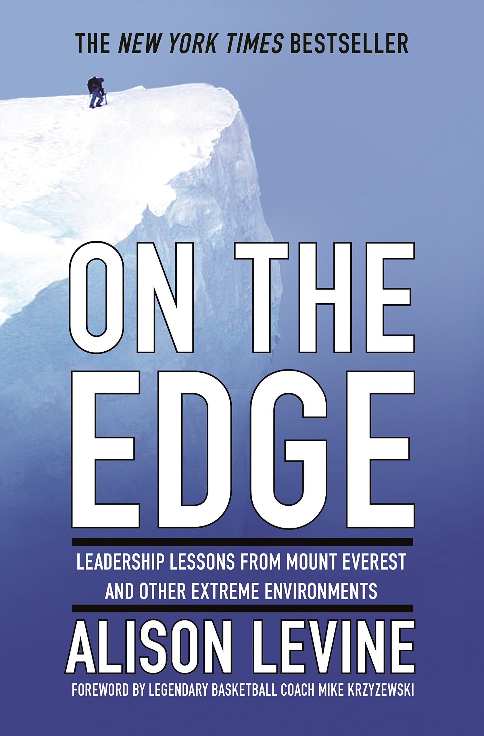 On the Edge: Leadership Lessons from Mount Everest and Other Extreme  Environments: Alison Levine, Mike Krzyzewski: 9781455544875: Amazon.com:  Books