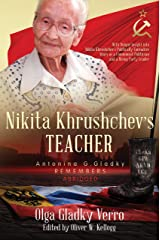 Nikita Khrushchev's Teacher: Antonina G. Gladky Remembers: With Unique Insight into Nikita Khrushchev 's Politically Formative Years as a Communist Politician ... Party Leader (Historical Family Memoirs) Kindle Edition