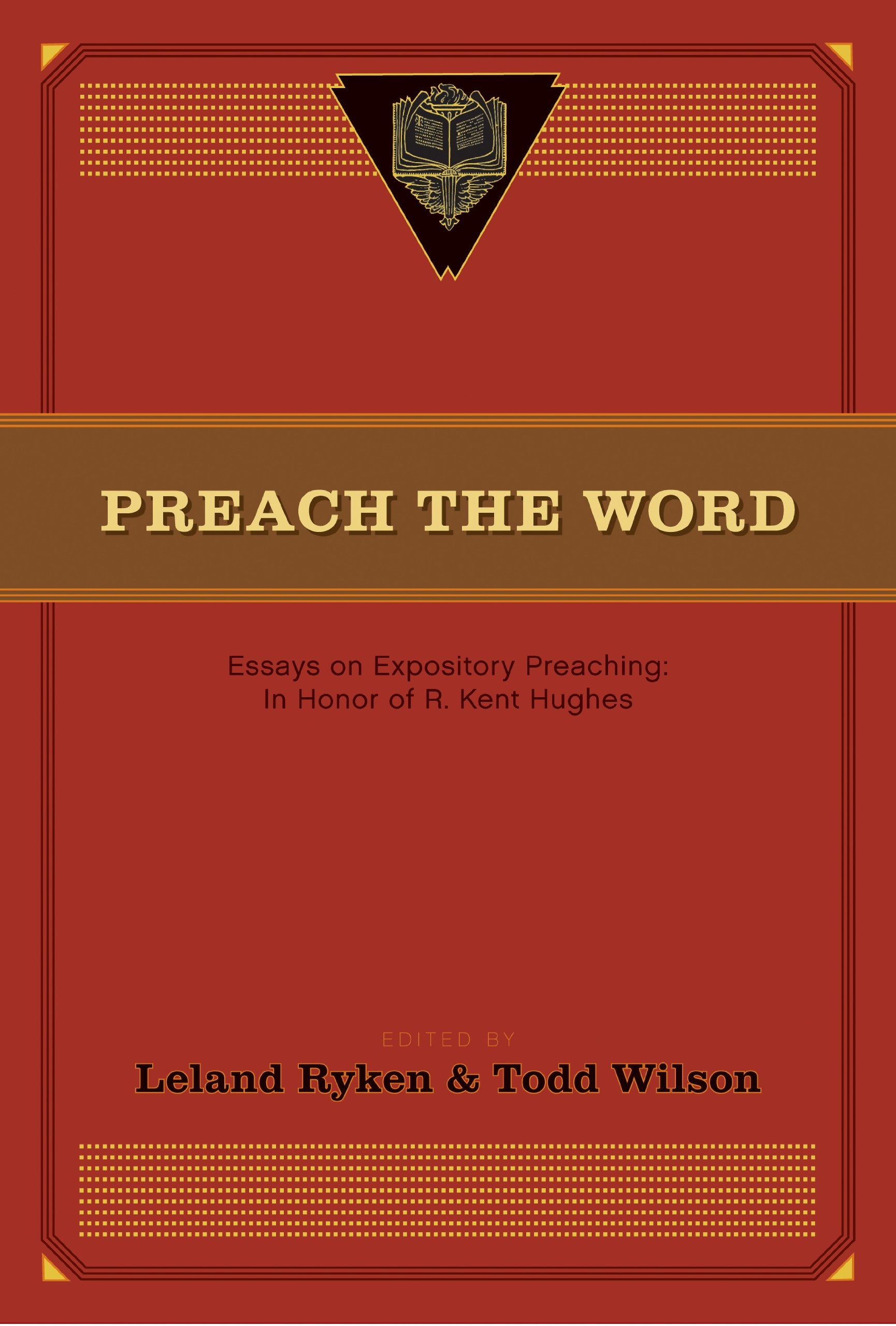preach the word essays on expository preaching in honor of r  preach the word essays on expository preaching in honor of r kent hughes todd a wilson leland ryken todd wilson david jackman d a carson