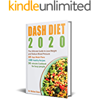 Dash Diet 2020: The Ultimate Guide to Lose Weight and Reduce Blood Pressure – 28 Days Meal Plane with 100 Healthy…