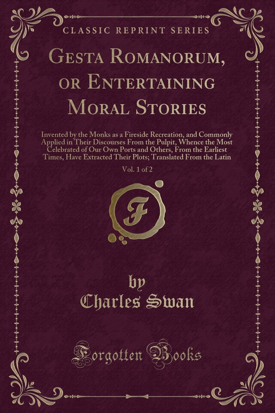 Download Gesta Romanorum, or Entertaining Moral Stories, Vol. 1 of 2: Invented by the Monks as a Fireside Recreation, and Commonly Applied in Their Discourses ... and Others, From the Earliest Times, Have Ex ebook
