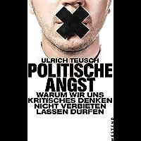 Politische Angst: Warum wir uns kritisches Denken nicht verbieten lassen dürfen (German Edition)