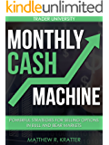 Monthly Cash Machine: Powerful Strategies for Selling Options in Bull and Bear Markets (English Edition)