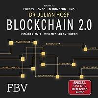 Blockchain 2.0 - einfach erklärt - mehr als nur Bitcoin: Gefahren und Möglichkeiten aller 100 innovativsten Anwendungen durch Dezentralisierung, Smart Contracts, Tokenisierung und Co. einfach erklärt