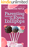 Parenting Through the Eyes of Lollipops: It Is Never The Child!