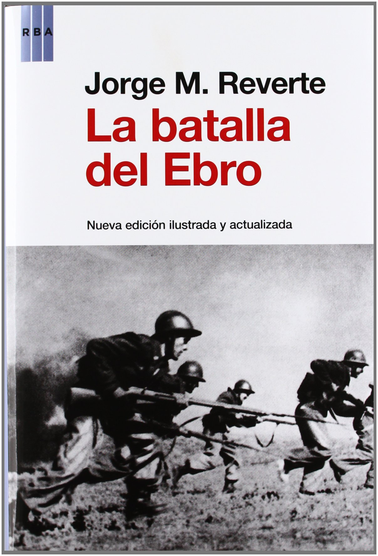 La batalla del Ebro (ENSAYO Y BIOGRAFIA): Amazon.es: M. Reverte, JORGE: Libros