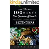 The 100 Herbs for Common Ailments and Their Medicinal Use for Beginners (Series 1-3): The step-by-step Guide to knowing the H
