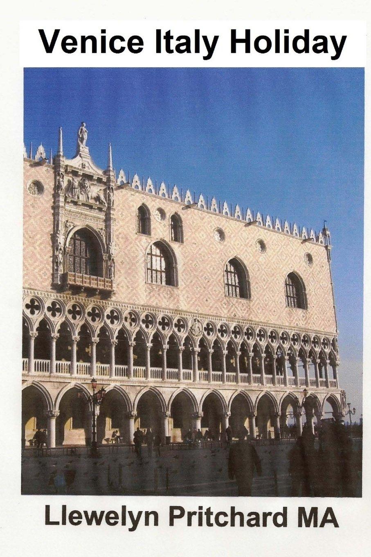 Download Venice Italy Holiday: : Italien, semester, Venedig, resor, turism (Den illustrerade Dagbocker av Llewelyn Pritchard MA) (Volume 5) (Swedish Edition) pdf