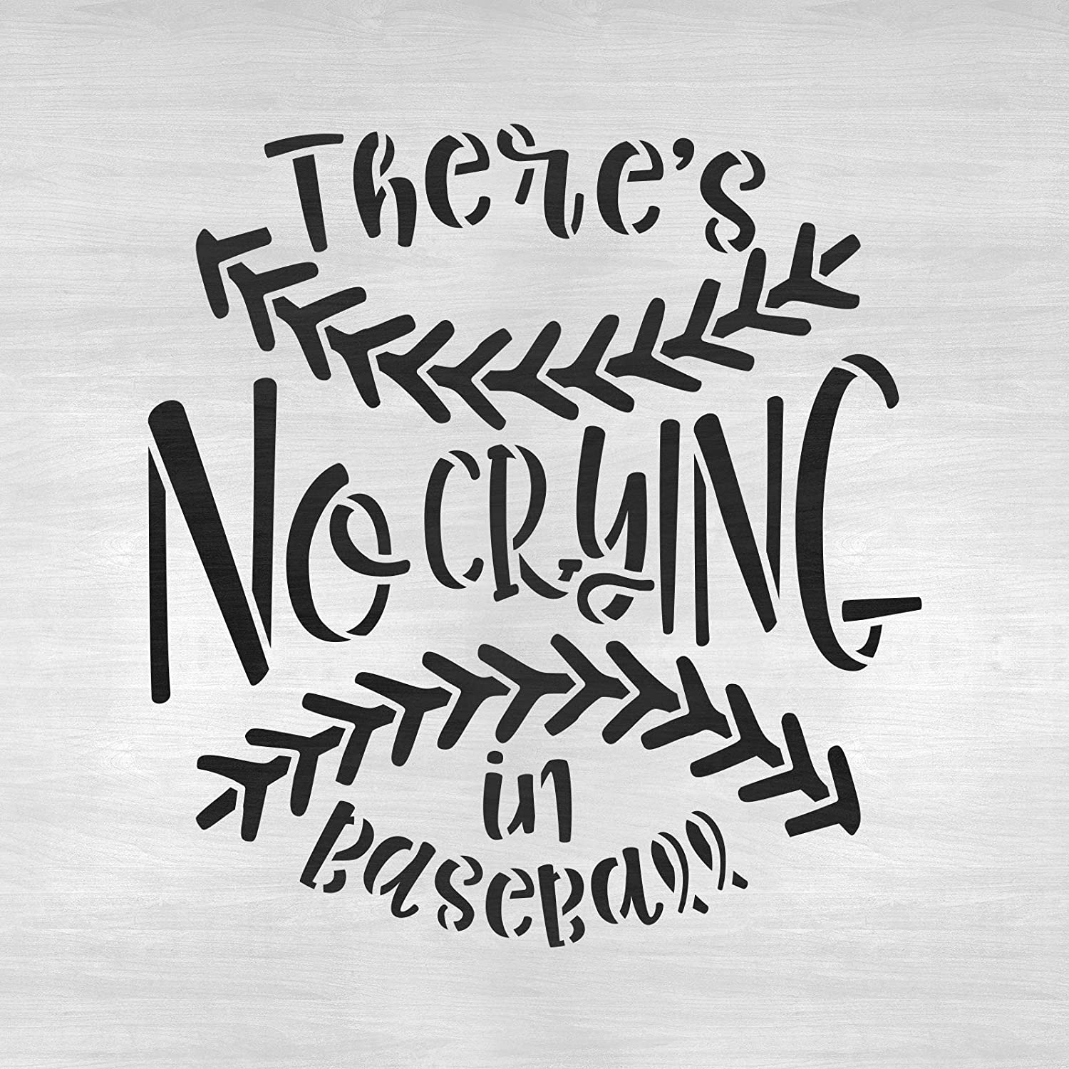 No Crying in Baseball Stencil Template for Walls and Crafts Reusable Stencils for Painting in Small /& Large Sizes