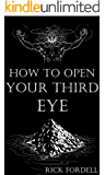 How to Open Your Third Eye: The Handbook of Mastery