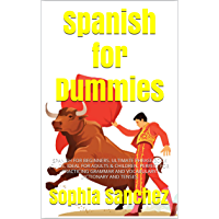 Spanish for Dummies: SPANISH FOR BEGINNERS. ULTIMATE PHRASE BOOK GUIDE. IDEAL FOR ADULTS & CHILDREN. PERFECT FOR PRACTICING GRAMMAR AND VOCABULARY. DICTIONARY AND TENSES. (English Edition)