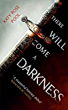 There Will Come a Darkness: Book One of The Age of Darkness