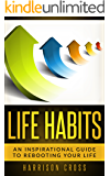 Life Habits: An Inspirational Guide To Rebooting Your Life