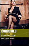 Borrowed: Slave On Loan (English Edition)