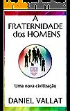 A Fraternidade dos Homens: Uma nova civilização (Luz e Vida)
