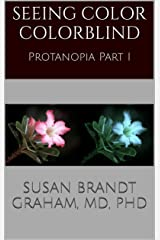 Seeing Color Colorblind: Protanopia Part I Kindle Edition