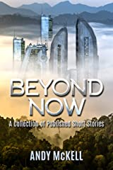 BEYOND NOW: A collection of published short stories Kindle Edition