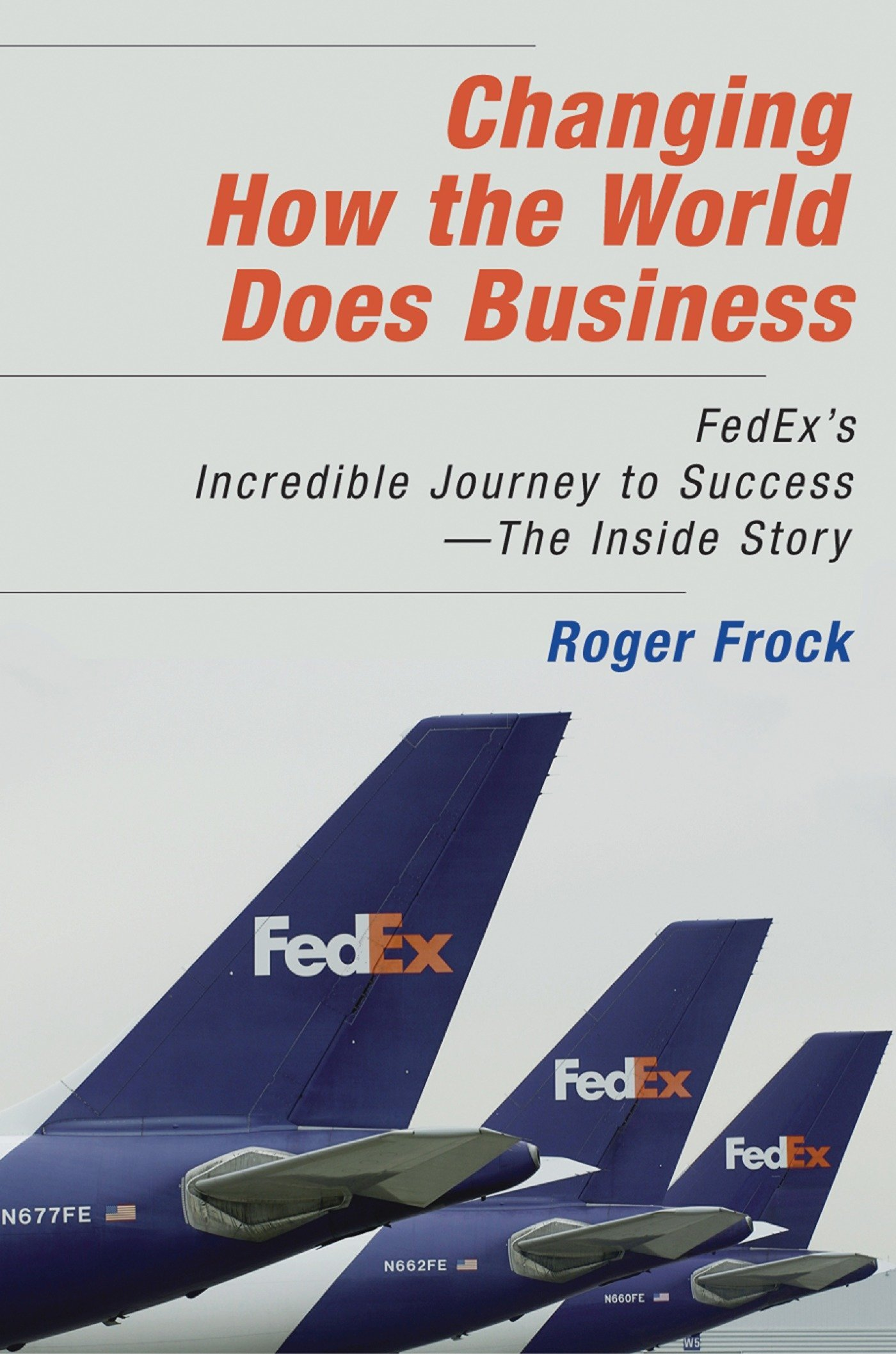 Changing How the World Does Business: FedEx's Incredible Journey to Success # The Inside Story