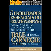 As cinco habilidades essenciais do relacionamento: Como se expressar, ouvir os outros e resolver conflitos (Coleção Dale…