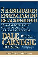 As cinco habilidades essenciais do relacionamento: Como se expressar, ouvir os outros e resolver conflitos (Coleção Dale Carnegie) eBook Kindle