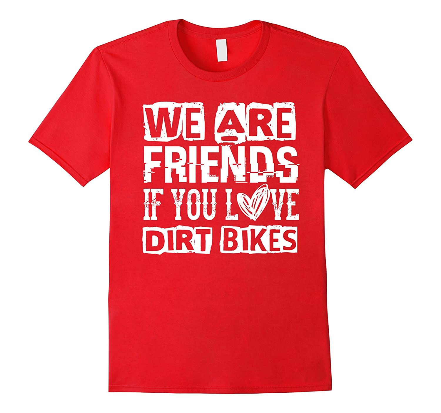 We Are Friends If You Love Dirt Bikes Sports Riding T Shirt-CD