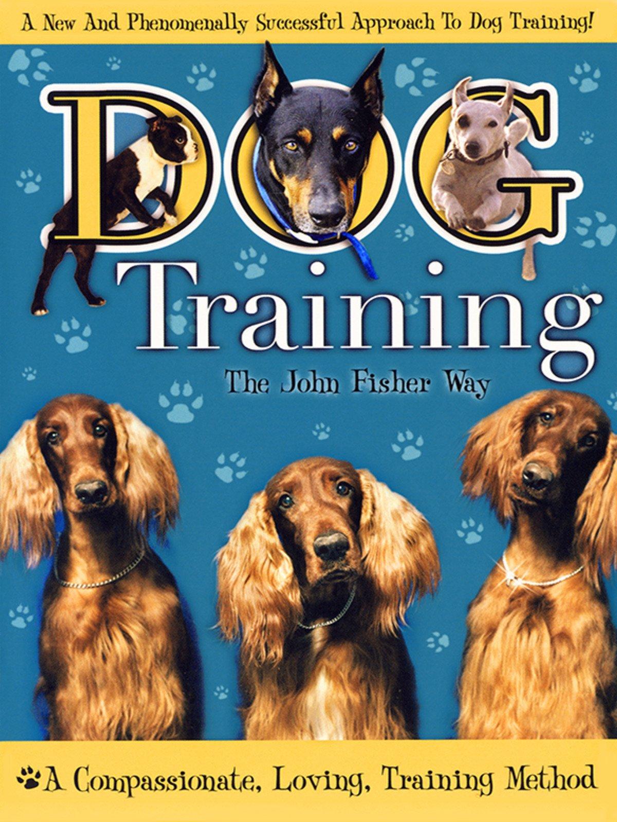 Dog Training: The John Fisher Way
