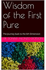 Wisdom of the First Pure: The Journey back to the 6th Dimension (God's First Pure Book 1) Kindle Edition