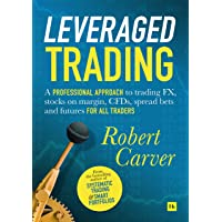 Leveraged Trading: A professional approach to trading FX, stocks on margin, CFDs, spread bets and futures for all…