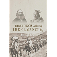 Three Years Among the Camanches: The Narrative of Nelson Lee, the Texas Ranger, Containing a Detailed Account of His…