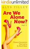 Are We Alone Now? Vol 1: Chance Encounters That Led to So Much More