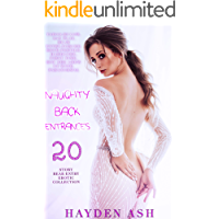 Naughty Back Entrances: 20 STORY BUNDLE: A Taboo, Rear Entry Erotic Collection