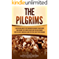 The Pilgrims: A Captivating Guide to the Passengers on Board the Mayflower Who Founded the Plymouth Colony and Their…