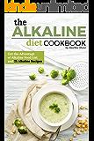 The Alkaline Diet Cookbook: Get the Advantage of Alkaline Food List and 25 Alkaline Recipes - Easy Acid Alkaline Diet Cookbook