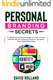 Personal Branding Secrets: For Beginners. Winning strategies to create a money machine with your brand and become a top…