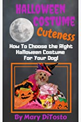 Halloween Costume Cuteness: How To Choose The Right Halloween Costume For Your Dog (Happy Healthy Dogs Book 4) Kindle Edition