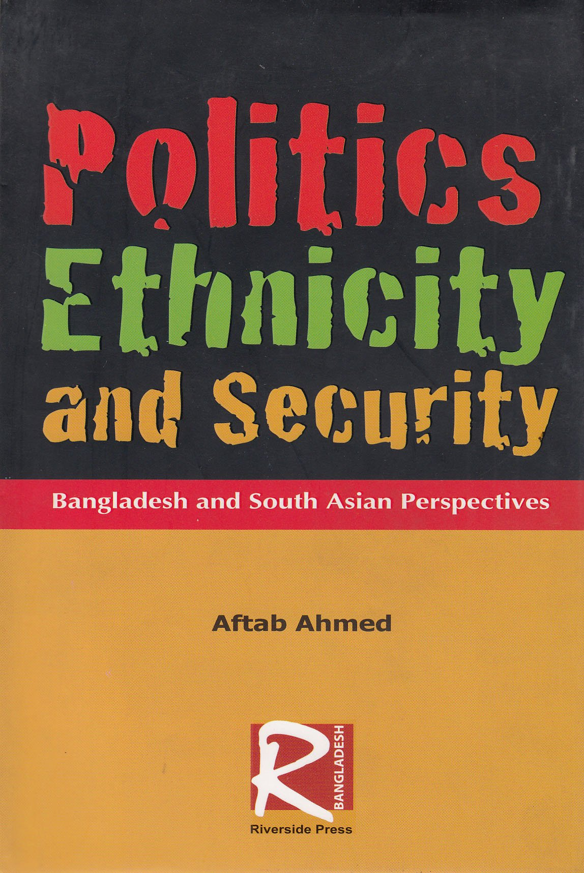 Politics Ethnicity and Security: Bangladesh and South Asian Perspectives  Hardcover – 2012