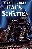 Alfred Bekker Roman - Haus der Schatten: Romantic Thriller/ Unheimlicher Roman (German Edition)