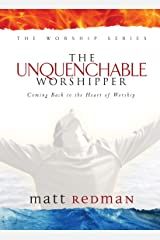 The Unquenchable Worshipper: Coming Back to the Heart of Worship (The Worship Series) Hardcover