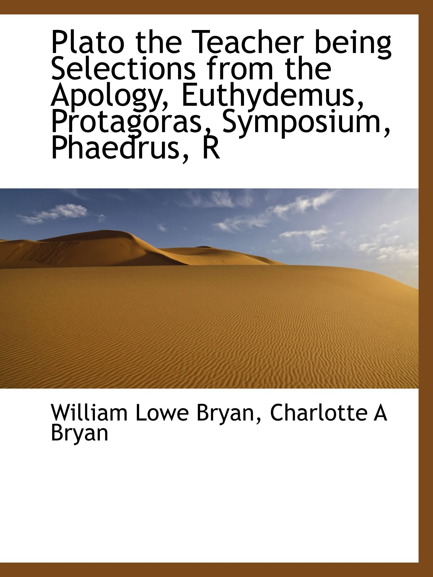 Download Plato the Teacher being Selections from the Apology, Euthydemus, Protagoras, Symposium, Phaedrus, R pdf