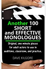 Another 100 Short and Effective Monologues: Original, one-minute pieces for adult actors to use in auditions, classroom, and practice. Kindle Edition