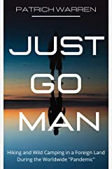 """Just Go Man: Hiking and Wild Camping in a Foreign Land During the Worldwide """"Pandemic"""" Kindle Edition"""
