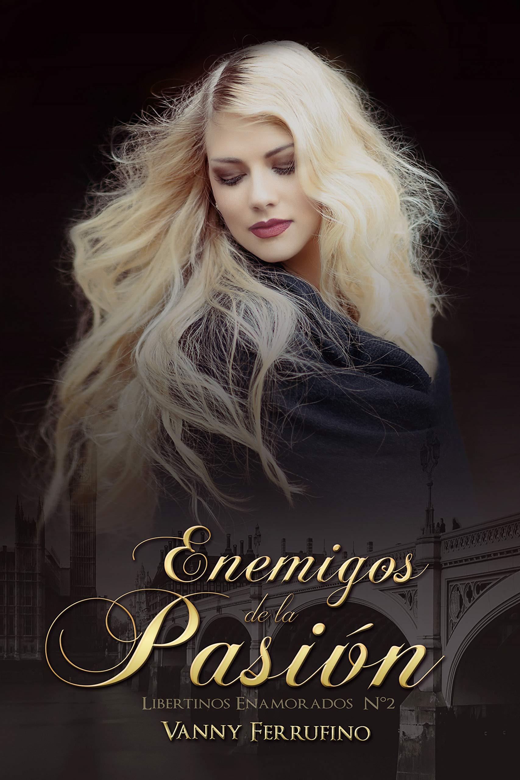 Enemigos de la pasión (Libertinos Enamorados nº 2) por Vanny Ferrufino