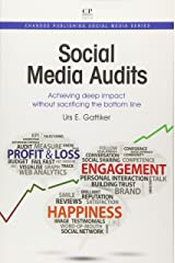 Social Media Audits: Achieving Deep Impact Without Sacrificing the Bottom Line (Chandos Publishing Social Media Series) Paperback
