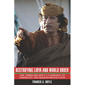 Destroying Libya and World Order: The Three-Decade US Campaign to Terminate the Qaddafi Revolution