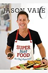 Super Fast Food: No Chef Required! Kindle Edition